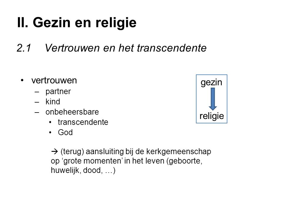 II. Gezin en religie 2.1Vertrouwen en het transcendente vertrouwen – partner – kind – onbeheersbare transcendente God  (terug) aansluiting bij de ker