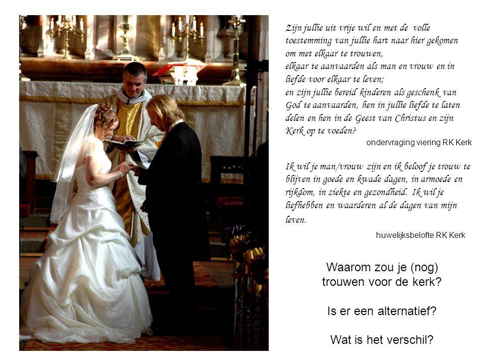 Waarom zou je (nog) trouwen voor de kerk? Is er een alternatief? Wat is het verschil? Zijn jullie uit vrije wil en met de volle toestemming van jullie