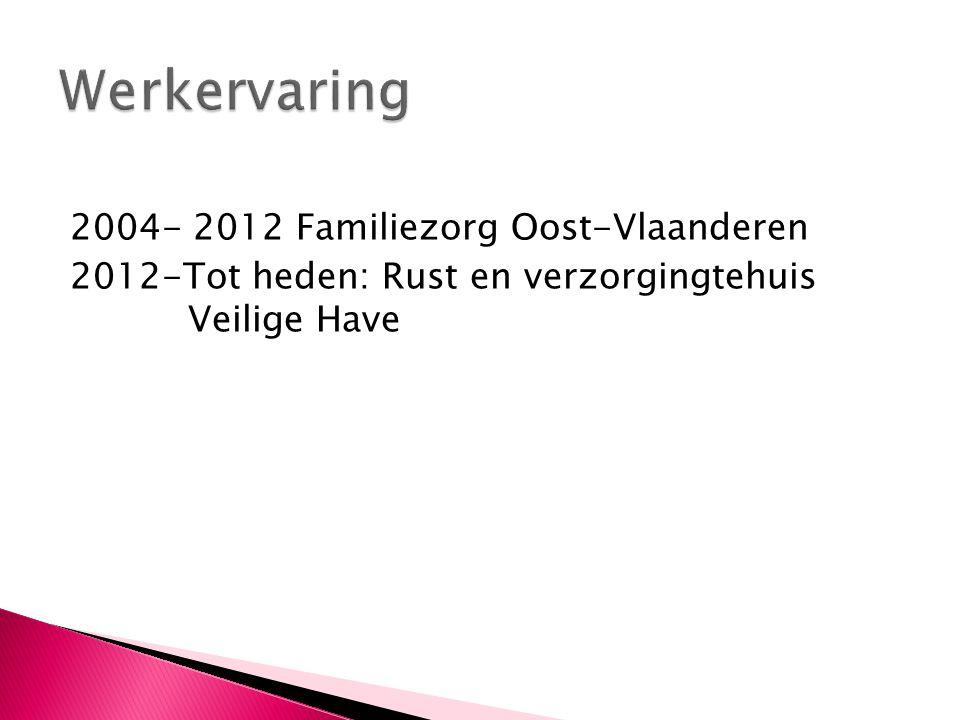 2004- 2012 Familiezorg Oost-Vlaanderen 2012-Tot heden: Rust en verzorgingtehuis Veilige Have