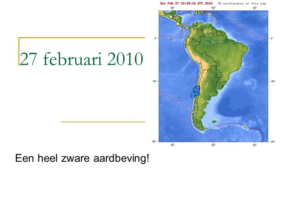 27 februari 2010 Een heel zware aardbeving!