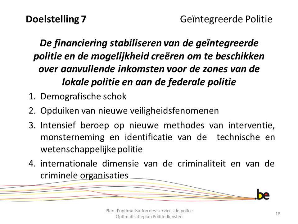 Doelstelling 7 Geïntegreerde Politie De financiering stabiliseren van de geïntegreerde politie en de mogelijkheid creëren om te beschikken over aanvul