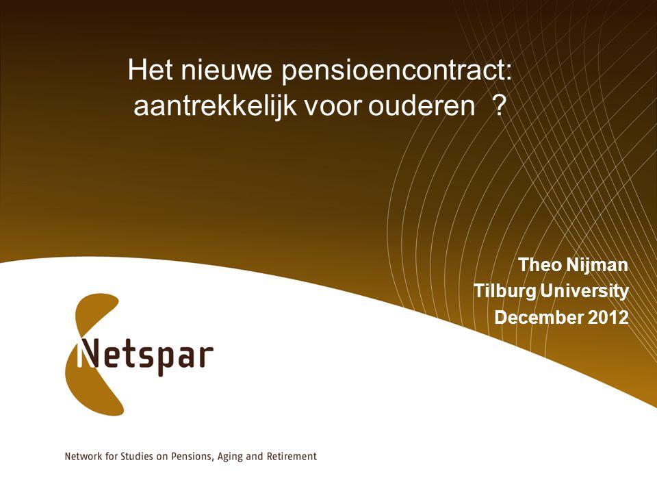 Het nieuwe pensioencontract: aantrekkelijk voor ouderen ? Theo Nijman Tilburg University December 2012