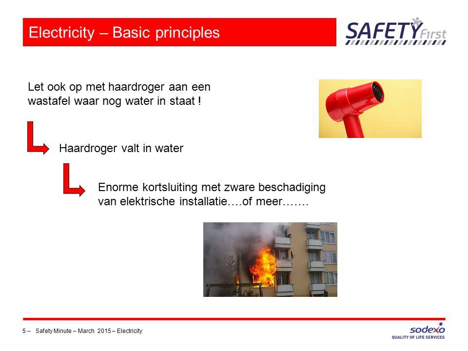 6 – Safety Minute – March 2015 – Electricity Electricity – Basic principles Gebruik geen toestellen waarvan de kabel beschadigd is en herstel deze ook niet ( tijdelijk ) met behulp van tape !
