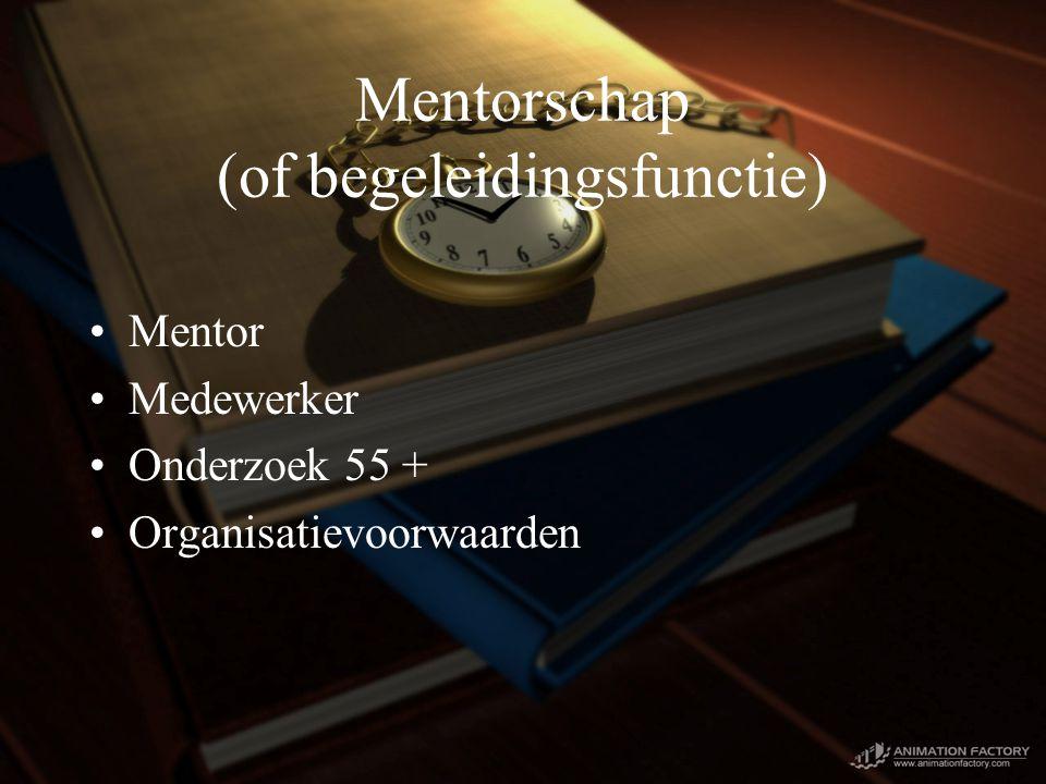 Mentorschap (of begeleidingsfunctie) Mentor Medewerker Onderzoek 55 + Organisatievoorwaarden