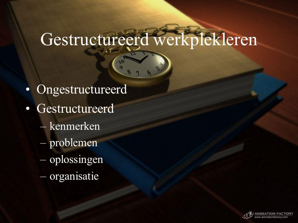 Gestructureerd werkplekleren Ongestructureerd Gestructureerd –kenmerken –problemen –oplossingen –organisatie