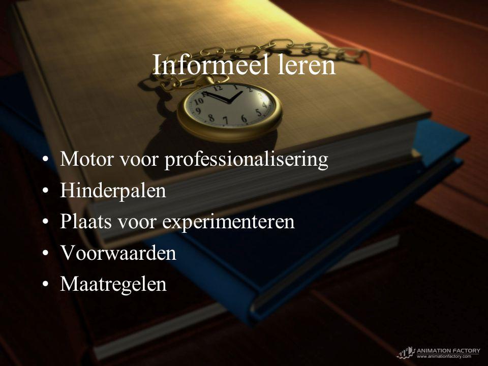 Informeel leren Motor voor professionalisering Hinderpalen Plaats voor experimenteren Voorwaarden Maatregelen