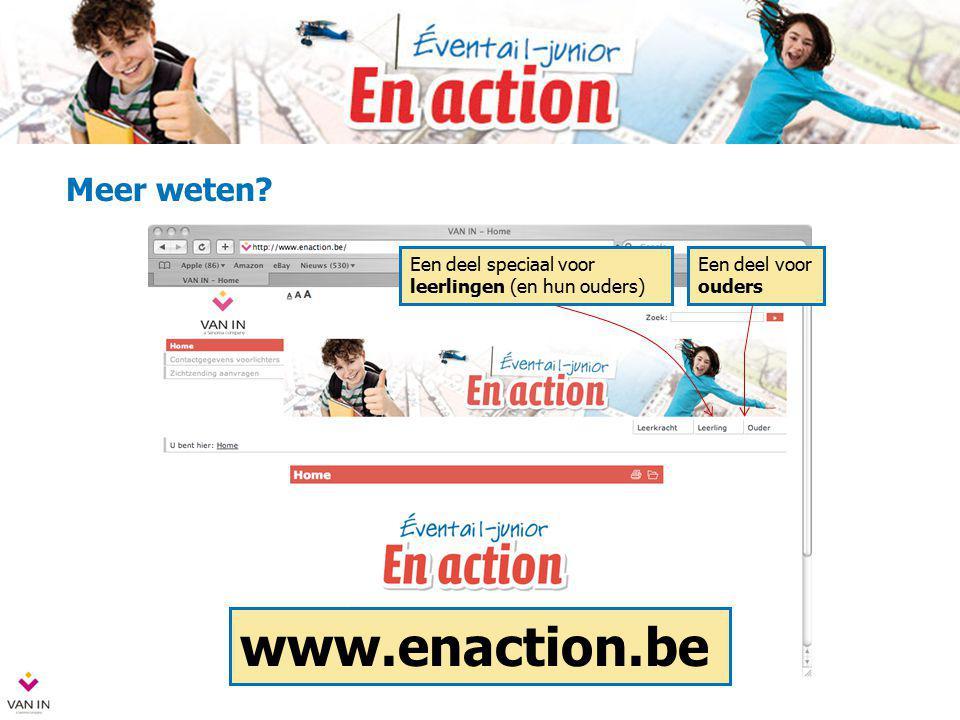 Meer weten? Een deel speciaal voor leerlingen (en hun ouders) Een deel voor ouders www.enaction.be