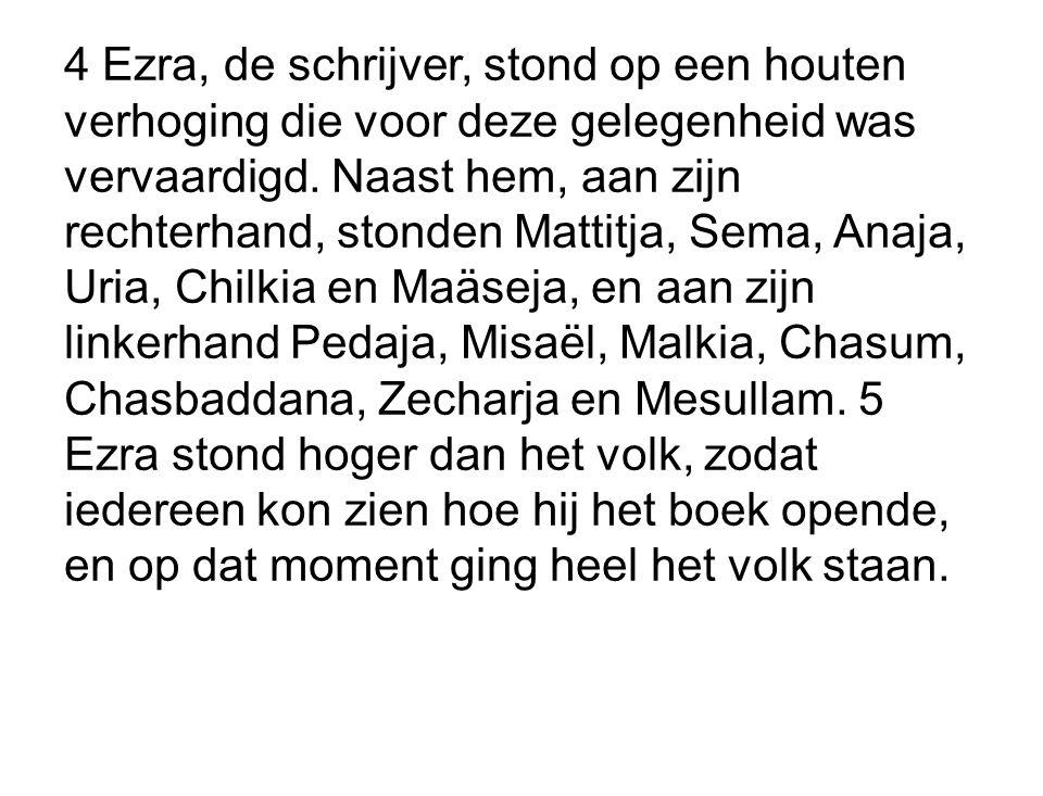 4 Ezra, de schrijver, stond op een houten verhoging die voor deze gelegenheid was vervaardigd. Naast hem, aan zijn rechterhand, stonden Mattitja, Sema