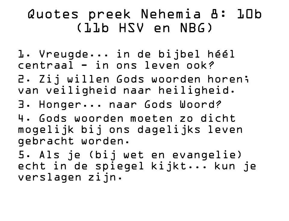 Quotes preek Nehemia 8: 10b (11b HSV en NBG) 1. Vreugde... in de bijbel héél centraal - in ons leven ook? 2. Zij willen Gods woorden horen; van veilig