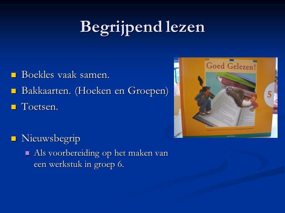 Begrijpend lezen Boekles vaak samen. Boekles vaak samen. Bakkaarten. (Hoeken en Groepen) Bakkaarten. (Hoeken en Groepen) Toetsen. Toetsen. Nieuwsbegri