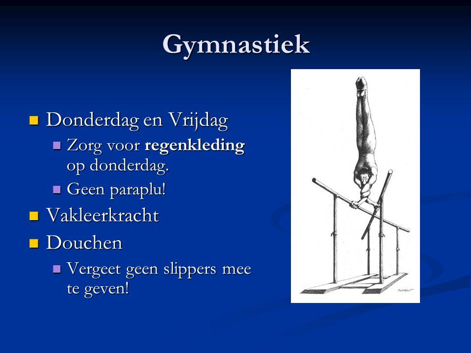 Gymnastiek Donderdag en Vrijdag Donderdag en Vrijdag Zorg voor regenkleding op donderdag. Zorg voor regenkleding op donderdag. Geen paraplu! Geen para