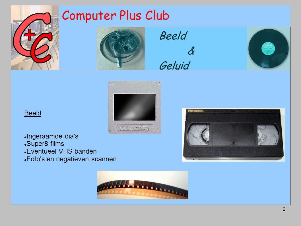 2 Computer Plus Club Beeld & Geluid Beeld Ingeraamde dia s Super8 films Eventueel VHS banden Foto s en negatieven scannen
