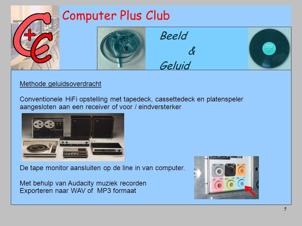5 Computer Plus Club Beeld & Geluid Methode geluidsoverdracht Conventionele HiFi opstelling met tapedeck, cassettedeck en platenspeler aangesloten aan een receiver of voor / eindversterker De tape monitor aansluiten op de line in van computer.