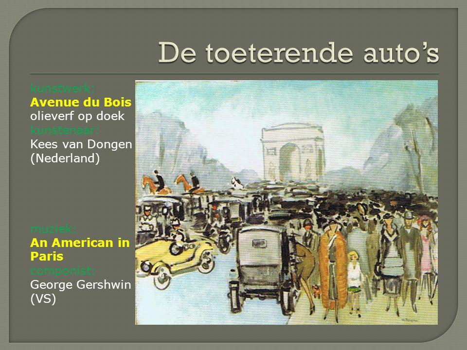 kunstwerk: Avenue du Bois olieverf op doek kunstenaar: Kees van Dongen (Nederland) muziek: An American in Paris componist: George Gershwin (VS)