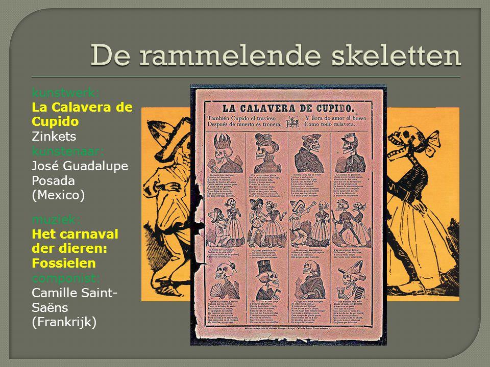 kunstwerk: La Calavera de Cupido Zinkets kunstenaar: José Guadalupe Posada (Mexico) muziek: Het carnaval der dieren: Fossielen componist: Camille Sain