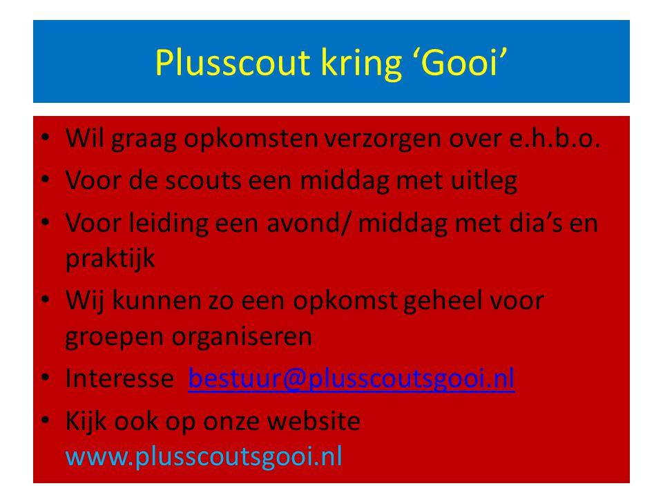 Plusscout kring 'Gooi' Wil graag opkomsten verzorgen over e.h.b.o. Voor de scouts een middag met uitleg Voor leiding een avond/ middag met dia's en pr