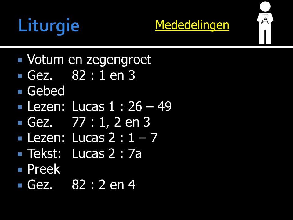 Mededelingen  Votum en zegengroet  Gez. 82 : 1 en 3  Gebed  Lezen:Lucas 1 : 26 – 49  Gez. 77 : 1, 2 en 3  Lezen:Lucas 2 : 1 – 7  Tekst:Lucas 2