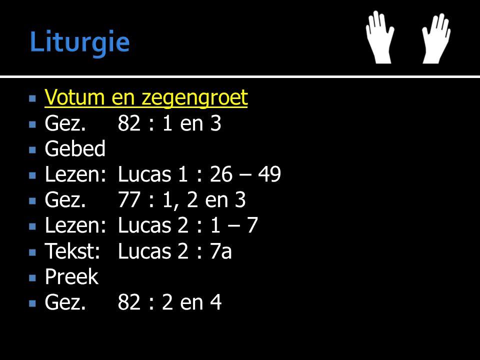  Votum en zegengroet  Gez. 82 : 1 en 3  Gebed  Lezen:Lucas 1 : 26 – 49  Gez. 77 : 1, 2 en 3  Lezen:Lucas 2 : 1 – 7  Tekst:Lucas 2 : 7a  Preek
