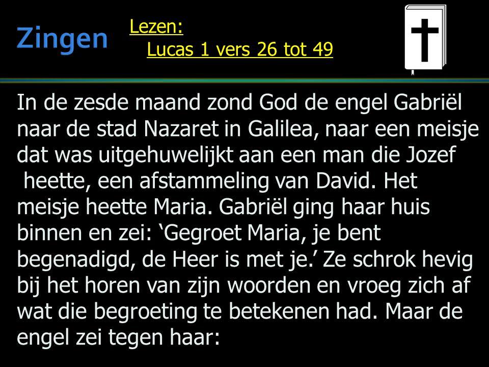 In de zesde maand zond God de engel Gabriël naar de stad Nazaret in Galilea, naar een meisje dat was uitgehuwelijkt aan een man die Jozef heette, een