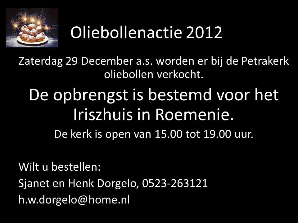 Oliebollenactie 2012 Zaterdag 29 December a.s. worden er bij de Petrakerk oliebollen verkocht. De opbrengst is bestemd voor het Iriszhuis in Roemenie.