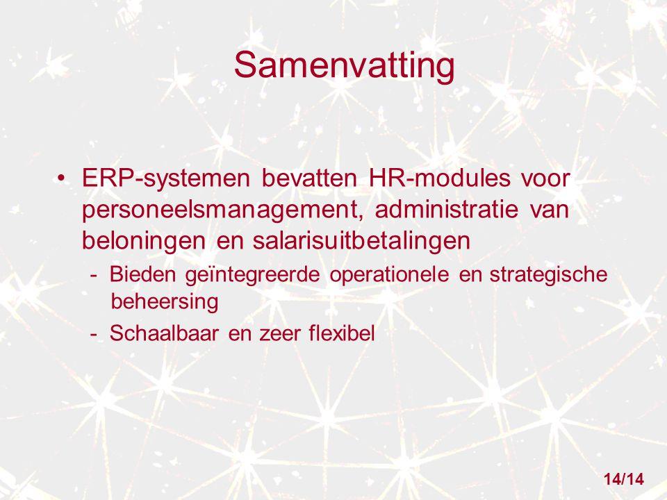 Samenvatting ERP-systemen bevatten HR-modules voor personeelsmanagement, administratie van beloningen en salarisuitbetalingen - Bieden geïntegreerde operationele en strategische beheersing - Schaalbaar en zeer flexibel 14/14