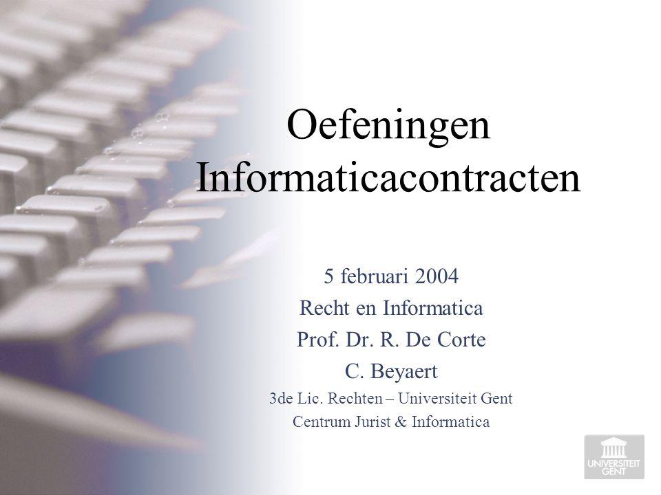 Oefeningen Informaticacontracten 5 februari 2004 Recht en Informatica Prof.