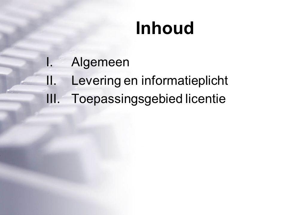 Inhoud I.Algemeen II.Levering en informatieplicht III.Toepassingsgebied licentie