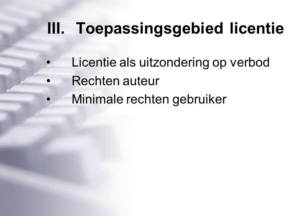 III.Toepassingsgebied licentie Licentie als uitzondering op verbod Rechten auteur Minimale rechten gebruiker