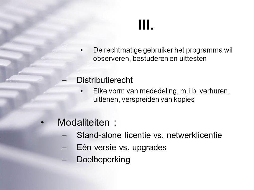 III. De rechtmatige gebruiker het programma wil observeren, bestuderen en uittesten –Distributierecht Elke vorm van mededeling, m.i.b. verhuren, uitle
