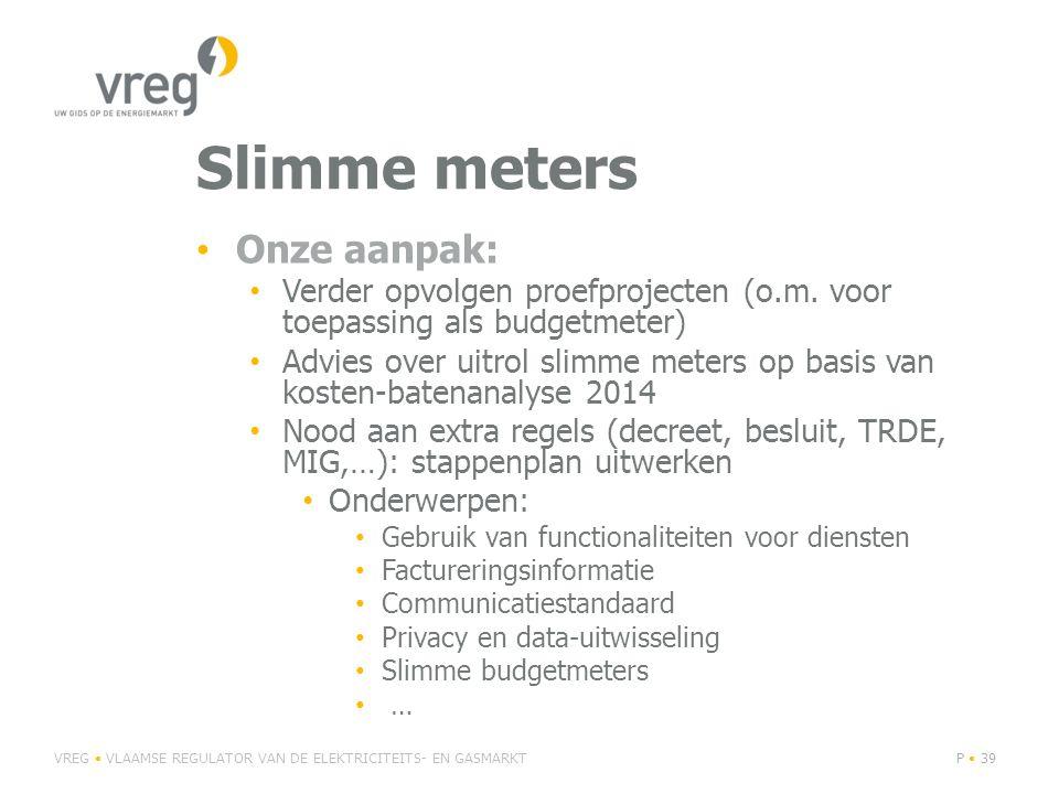 Slimme meters Onze aanpak: Verder opvolgen proefprojecten (o.m.