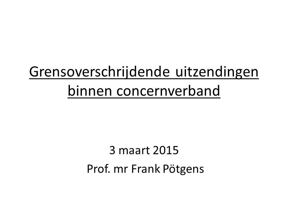 Grensoverschrijdende uitzendingen binnen concernverband 3 maart 2015 Prof. mr Frank Pötgens