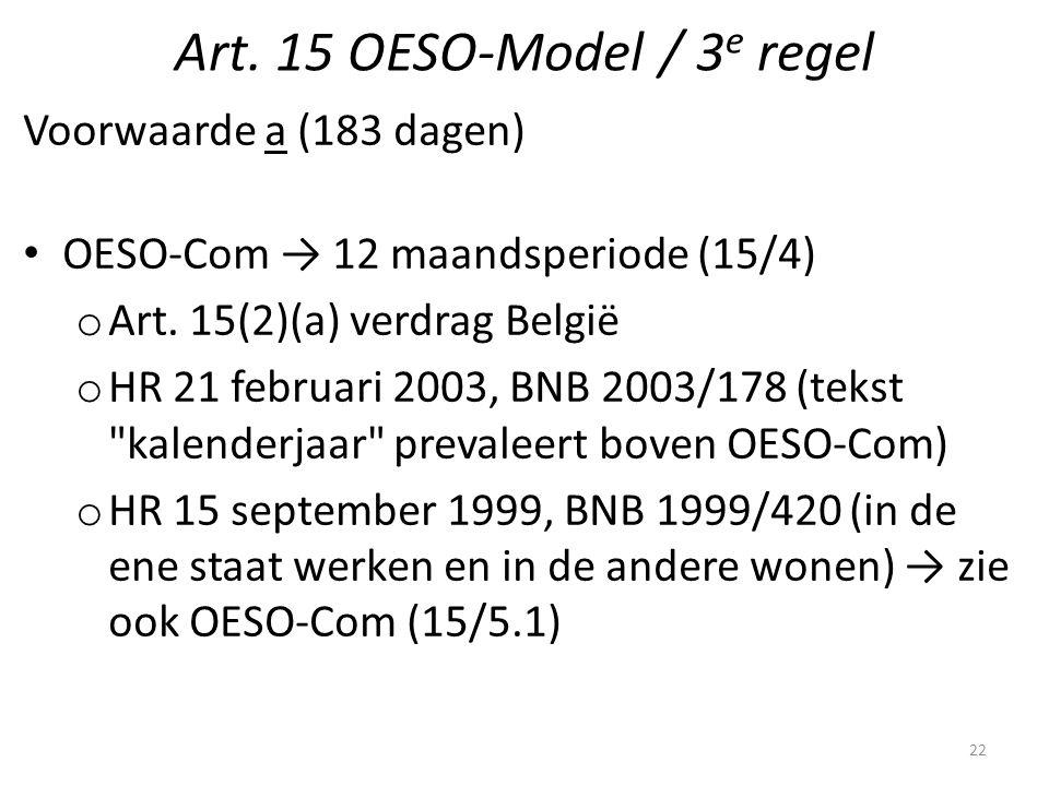 Art. 15 OESO-Model / 3 e regel Voorwaarde a (183 dagen) OESO-Com → 12 maandsperiode (15/4) o Art. 15(2)(a) verdrag België o HR 21 februari 2003, BNB 2