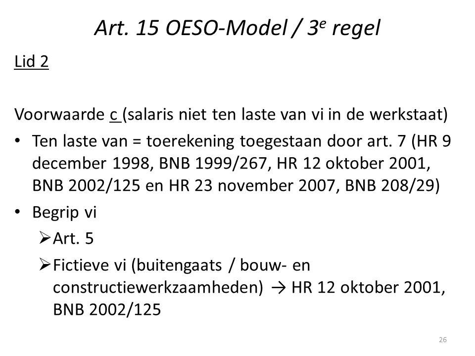 Art. 15 OESO-Model / 3 e regel Lid 2 Voorwaarde c (salaris niet ten laste van vi in de werkstaat) Ten laste van = toerekening toegestaan door art. 7 (