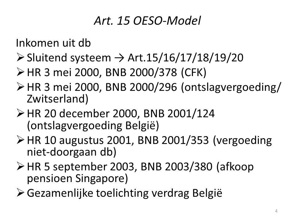 Art. 15 OESO-Model Inkomen uit db  Sluitend systeem → Art.15/16/17/18/19/20  HR 3 mei 2000, BNB 2000/378 (CFK)  HR 3 mei 2000, BNB 2000/296 (ontsla