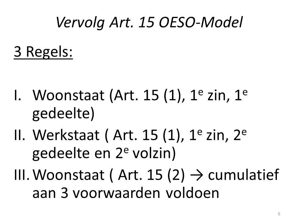 Vervolg Art. 15 OESO-Model 3 Regels: I.Woonstaat (Art. 15 (1), 1 e zin, 1 e gedeelte) II.Werkstaat ( Art. 15 (1), 1 e zin, 2 e gedeelte en 2 e volzin)