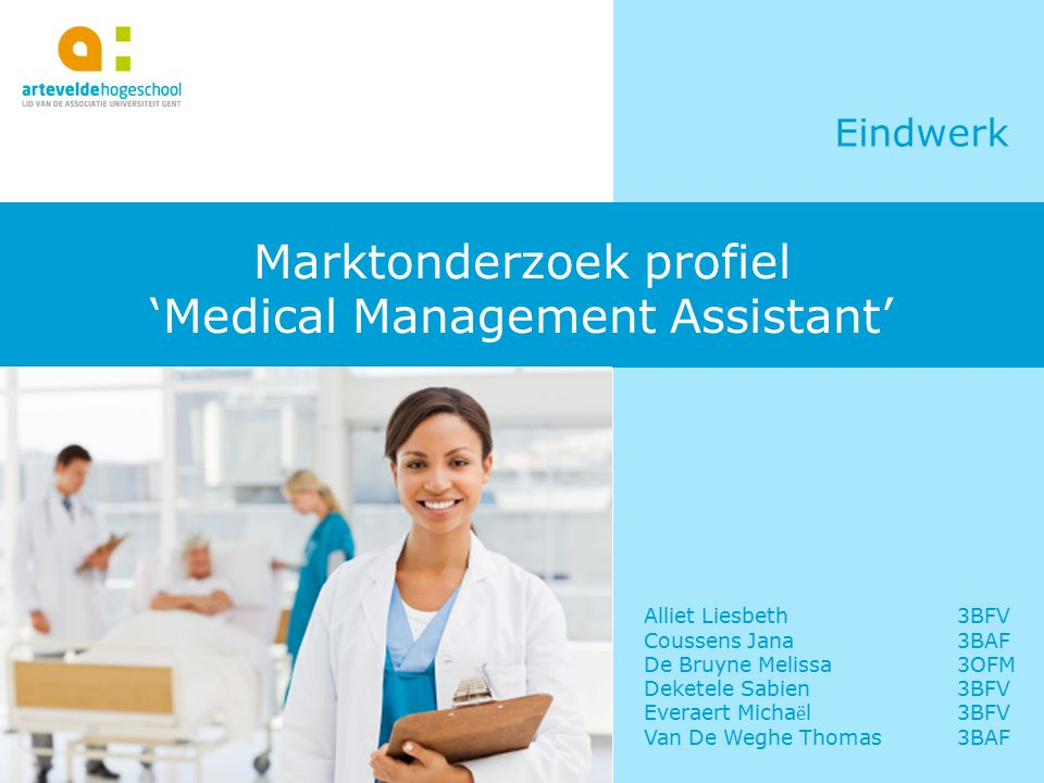 Marktonderzoek profiel 'Medical Management Assistant' Eindwerk Alliet Liesbeth 3BFV Coussens Jana3BAF De Bruyne Melissa3OFM Deketele Sabien3BFV Everaert Micha ë l3BFV Van De Weghe Thomas3BAF