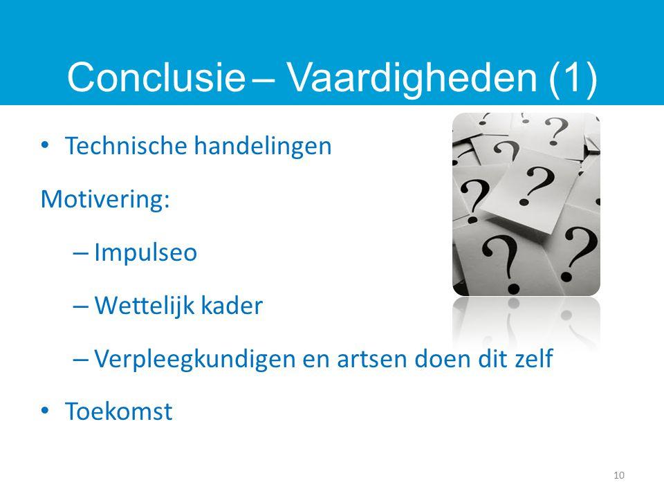 Technische handelingen Motivering: – Impulseo – Wettelijk kader – Verpleegkundigen en artsen doen dit zelf Toekomst 10 Conclusie – Vaardigheden (1)