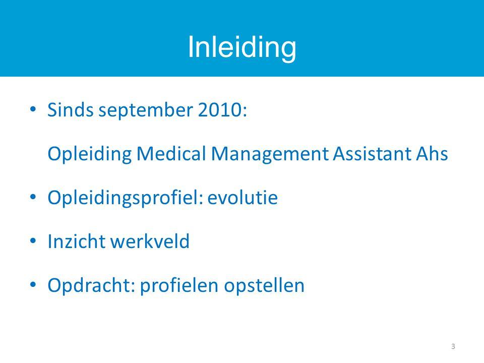 Sinds september 2010: Opleiding Medical Management Assistant Ahs Opleidingsprofiel: evolutie Inzicht werkveld Opdracht: profielen opstellen Inleiding 3