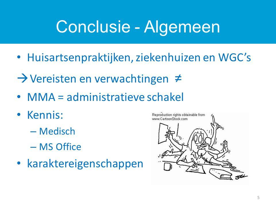 Huisartsenpraktijken, ziekenhuizen en WGC's  Vereisten en verwachtingen ≠ MMA = administratieve schakel Kennis: – Medisch – MS Office karaktereigenschappen Conclusie - Algemeen 5