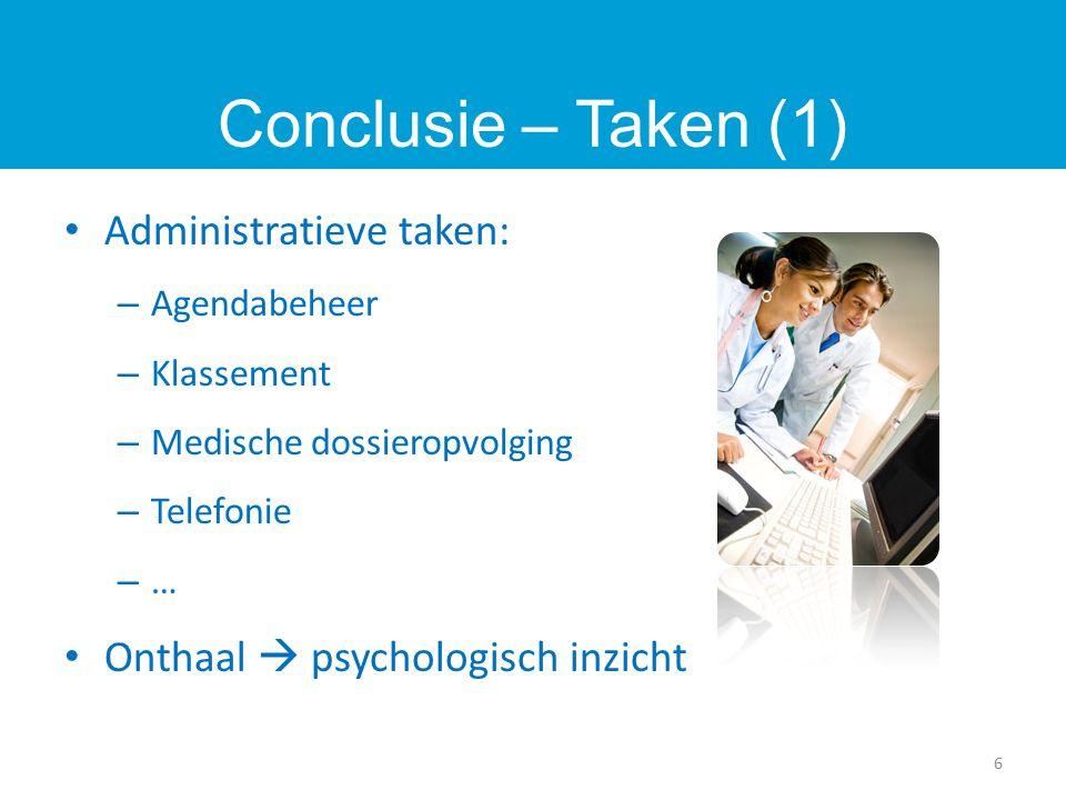 Administratieve taken: – Agendabeheer – Klassement – Medische dossieropvolging – Telefonie – … Onthaal  psychologisch inzicht Conclusie – Taken (1) 6