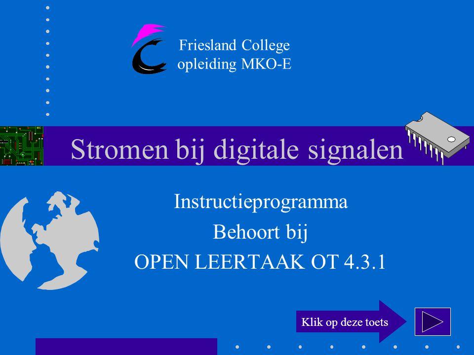 Stromen bij digitale signalen Instructieprogramma Behoort bij OPEN LEERTAAK OT 4.3.1 Friesland College opleiding MKO-E Klik op deze toets