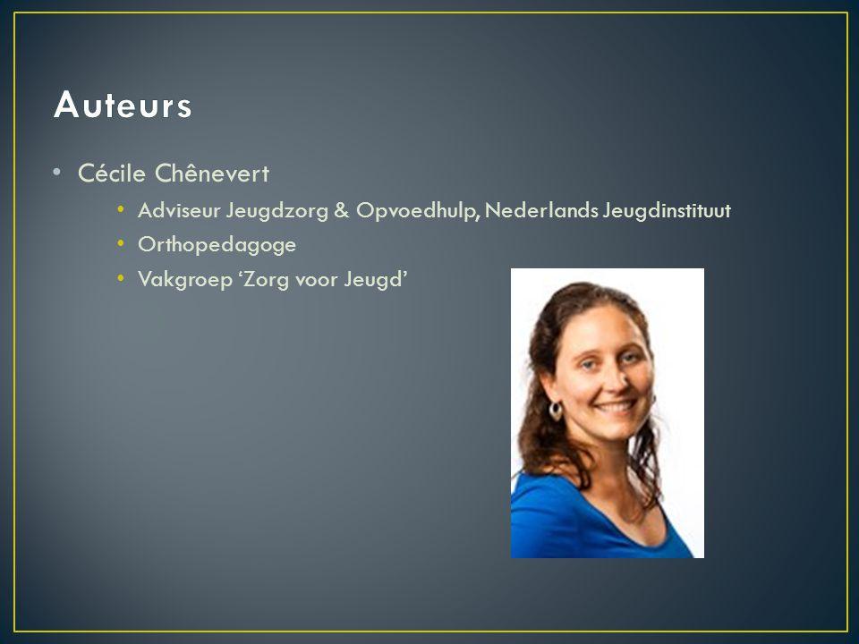 Cécile Chênevert Adviseur Jeugdzorg & Opvoedhulp, Nederlands Jeugdinstituut Orthopedagoge Vakgroep 'Zorg voor Jeugd'