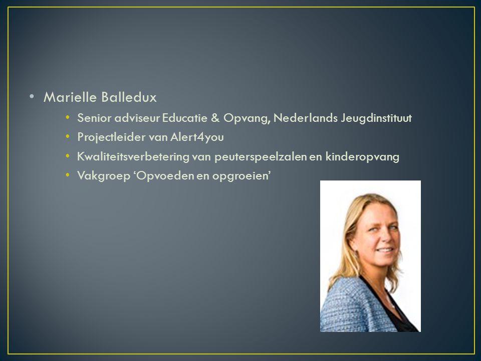 Marielle Balledux Senior adviseur Educatie & Opvang, Nederlands Jeugdinstituut Projectleider van Alert4you Kwaliteitsverbetering van peuterspeelzalen en kinderopvang Vakgroep 'Opvoeden en opgroeien'