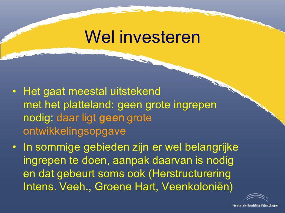 Wel investeren Het gaat meestal uitstekend met het platteland: geen grote ingrepen nodig: daar ligt geen grote ontwikkelingsopgave In sommige gebieden zijn er wel belangrijke ingrepen te doen, aanpak daarvan is nodig en dat gebeurt soms ook (Herstructurering Intens.