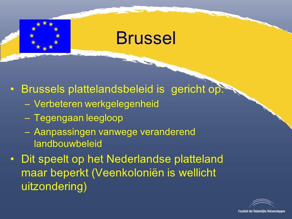 Brussel Brussels plattelandsbeleid is gericht op: –Verbeteren werkgelegenheid –Tegengaan leegloop –Aanpassingen vanwege veranderend landbouwbeleid Dit speelt op het Nederlandse platteland maar beperkt (Veenkoloniën is wellicht uitzondering)