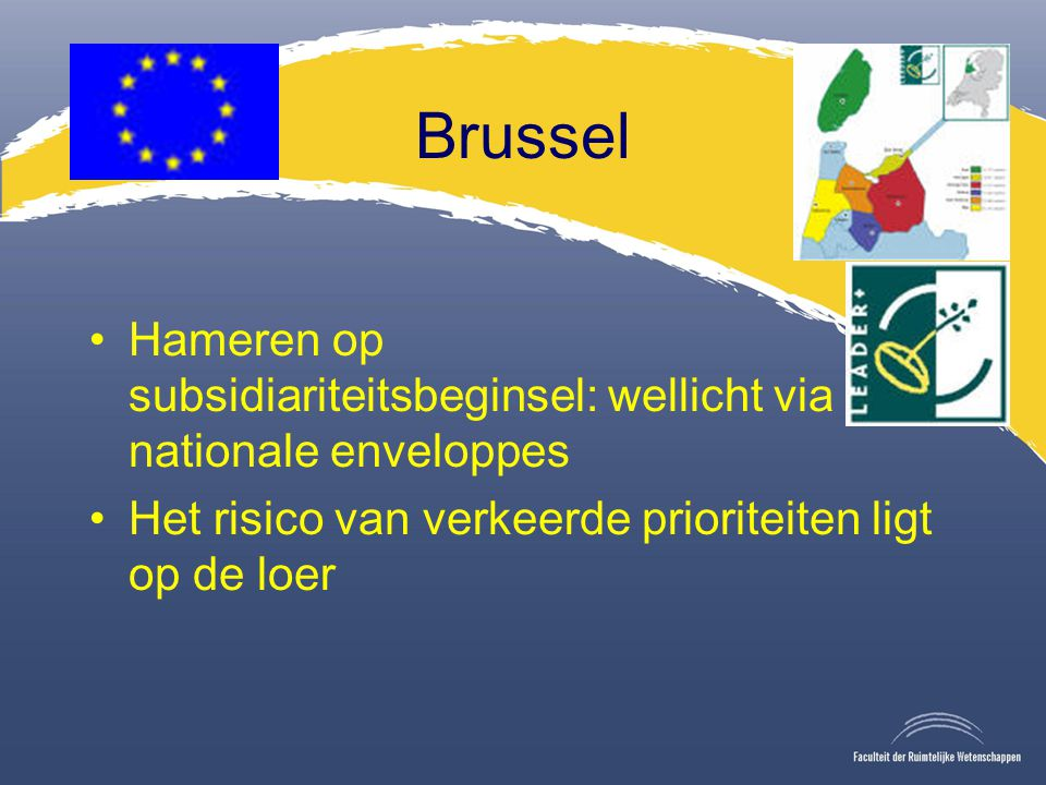Brussel Hameren op subsidiariteitsbeginsel: wellicht via nationale enveloppes Het risico van verkeerde prioriteiten ligt op de loer