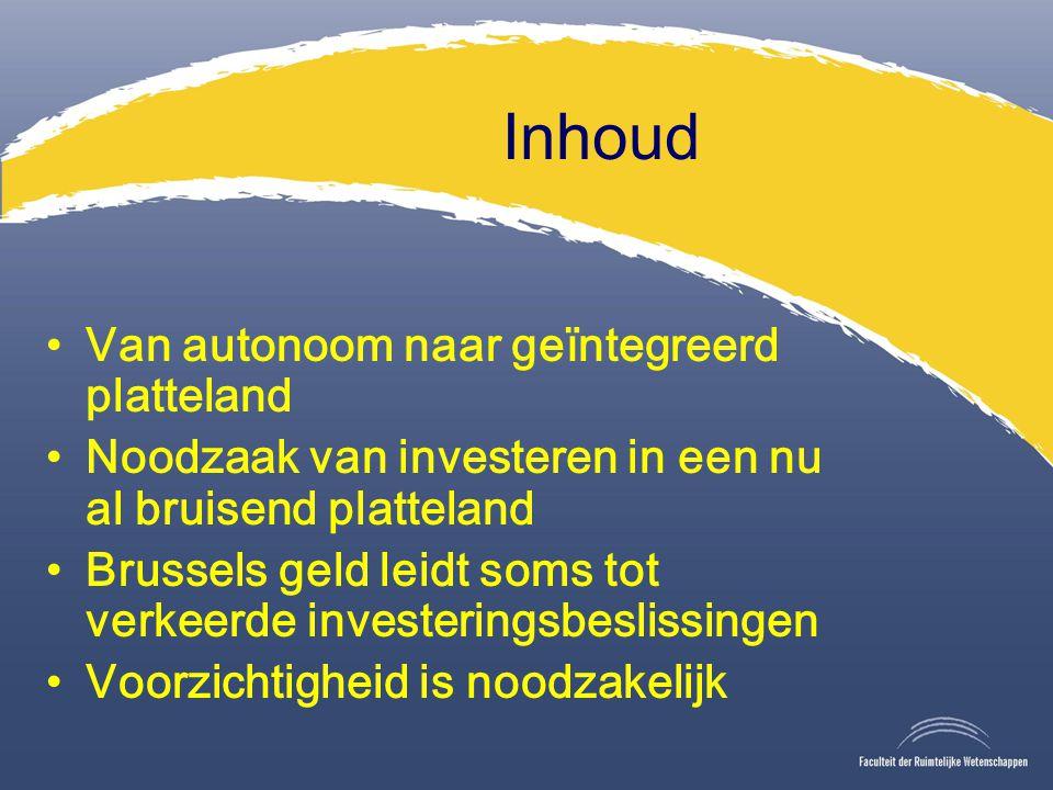Inhoud Van autonoom naar geïntegreerd platteland Noodzaak van investeren in een nu al bruisend platteland Brussels geld leidt soms tot verkeerde investeringsbeslissingen Voorzichtigheid is noodzakelijk
