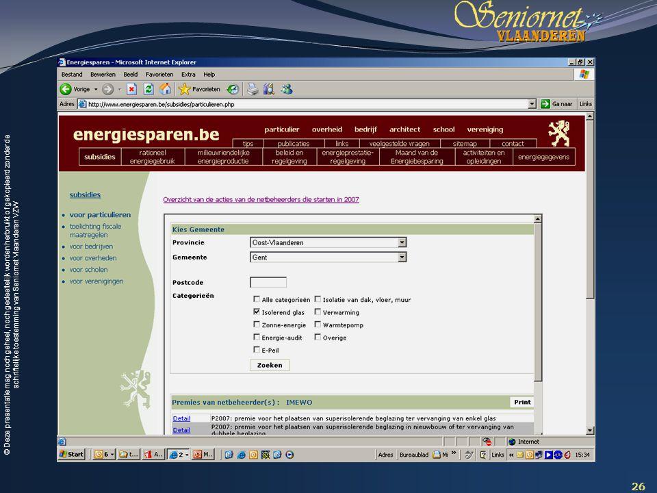 © Deze presentatie mag noch geheel, noch gedeeltelijk worden herbruikt of gekopieerd zonder de schriftelijke toestemming van Seniornet Vlaanderen VZW 26