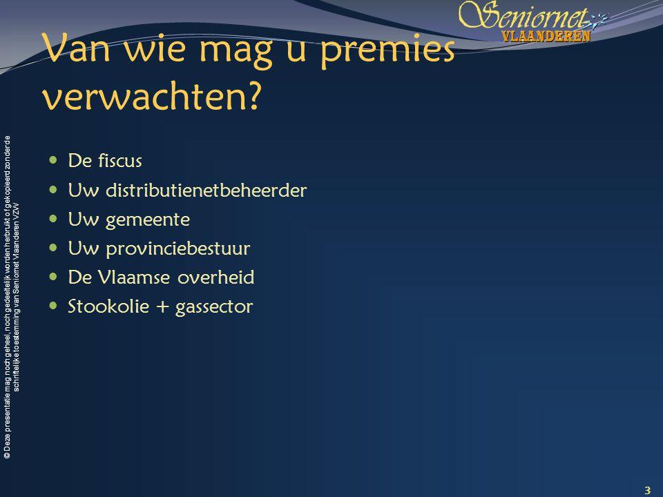 © Deze presentatie mag noch geheel, noch gedeeltelijk worden herbruikt of gekopieerd zonder de schriftelijke toestemming van Seniornet Vlaanderen VZW Van wie mag u premies verwachten.
