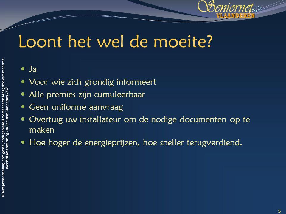 © Deze presentatie mag noch geheel, noch gedeeltelijk worden herbruikt of gekopieerd zonder de schriftelijke toestemming van Seniornet Vlaanderen VZW Loont het wel de moeite.